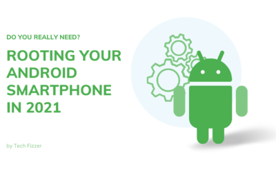 Do You Really Need Rooting Your Android Smartphone In 2021
